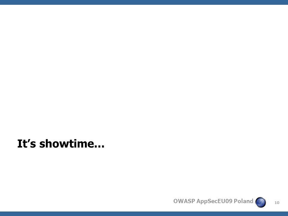 10 OWASP AppSecEU09 Poland Its showtime...