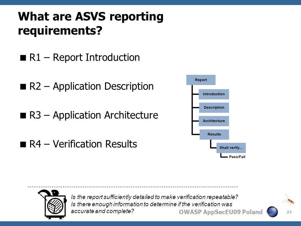 OWASP AppSecEU09 Poland What are ASVS reporting requirements? R1 – Report Introduction R2 – Application Description R3 – Application Architecture R4 –