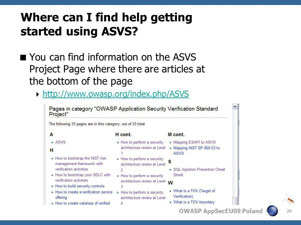 OWASP AppSecEU09 Poland 29 Where can I find help getting started using ASVS? You can find information on the ASVS Project Page where there are article