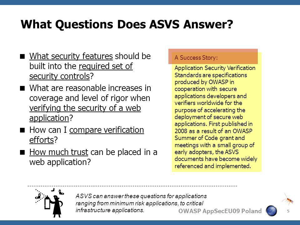 OWASP AppSecEU09 Poland 5 What Questions Does ASVS Answer? What security features should be built into the required set of security controls? What are