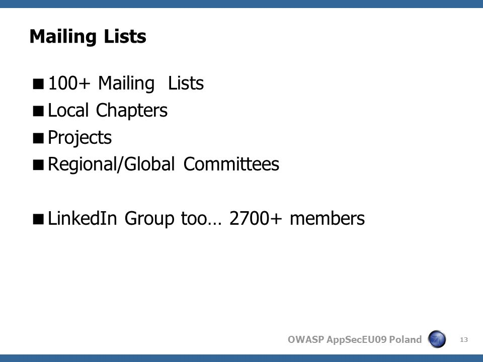 OWASP AppSecEU09 Poland Mailing Lists 100+ Mailing Lists Local Chapters Projects Regional/Global Committees LinkedIn Group too… 2700+ members 13