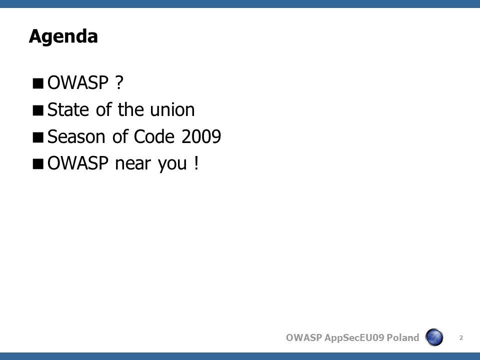 OWASP AppSecEU09 Poland Agenda OWASP ? State of the union Season of Code 2009 OWASP near you ! 3