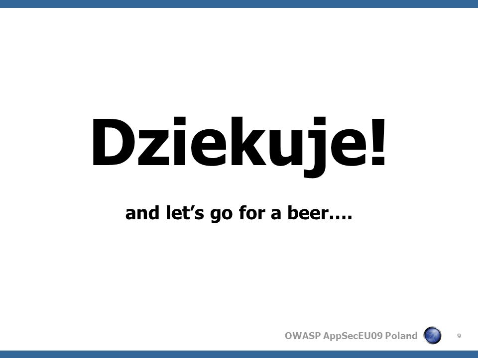 OWASP AppSecEU09 Poland 9 Dziekuje! and lets go for a beer….