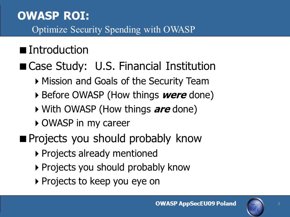 OWASP AppSecEU09 Poland 2 OWASP ROI: Introduction Case Study: U.S.