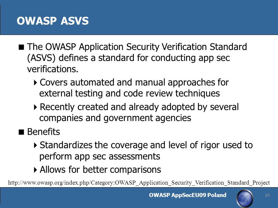 OWASP AppSecEU09 Poland 23 OWASP ASVS The OWASP Application Security Verification Standard (ASVS) defines a standard for conducting app sec verifications.