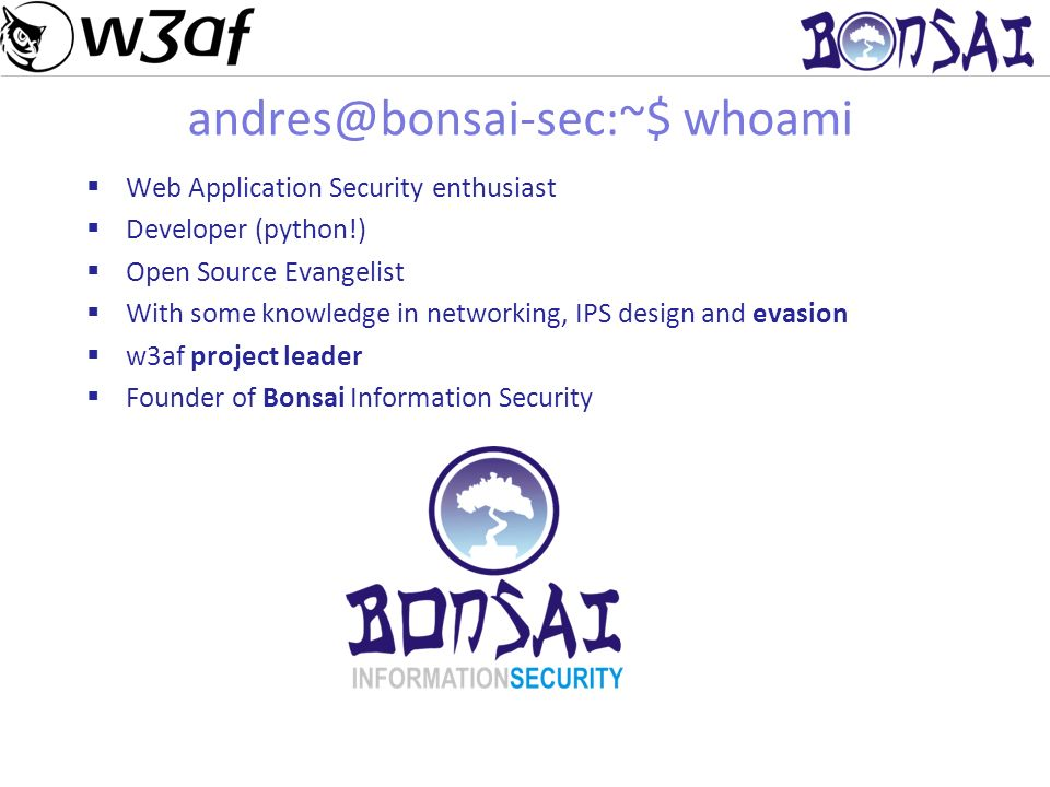 3 w3af w3af stands for Web Application Attack and Audit Framework An Open Source project (GPLv2) A set of scripts that evolved into a serious project A vulnerability scanner An exploitation tool