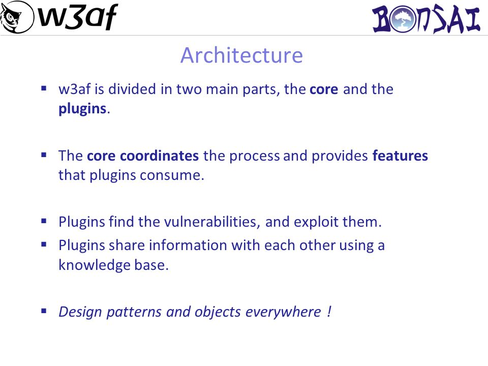 8 Architecture w3af is divided in two main parts, the core and the plugins.