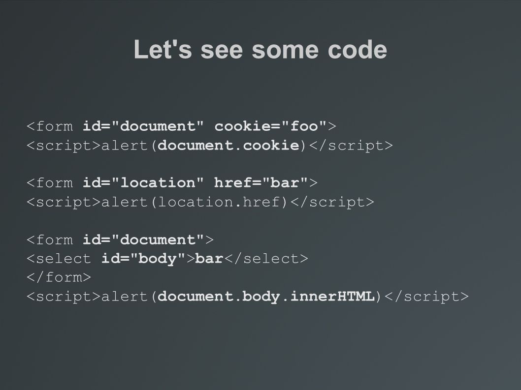 Let's see some code alert(document.cookie) alert(location.href) bar alert(document.body.innerHTML)