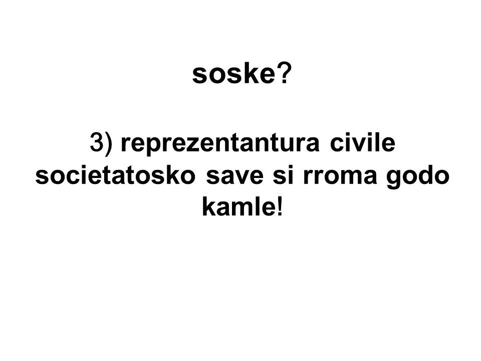 soske 3) reprezentantura civile societatosko save si rroma godo kamle !