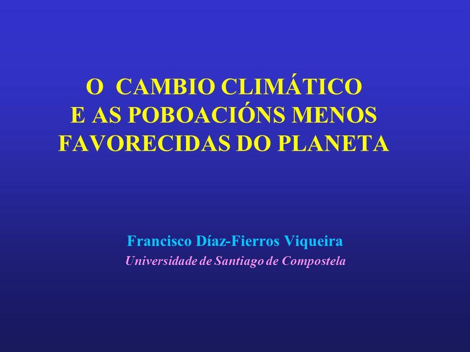 O CAMBIO CLIMÁTICO E AS POBOACIÓNS MENOS FAVORECIDAS DO PLANETA Francisco Díaz-Fierros Viqueira Universidade de Santiago de Compostela