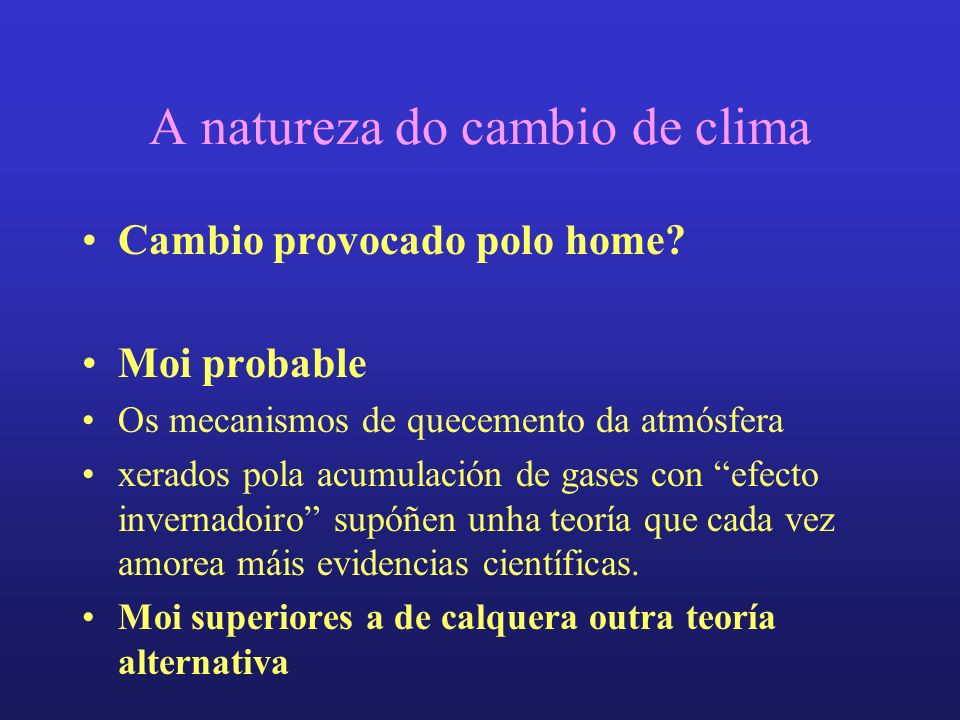 A natureza do cambio de clima Cambio provocado polo home.