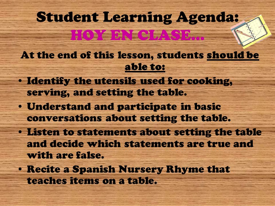 Student Learning Agenda: HOY EN CLASE… At the end of this lesson, students should be able to: Identify the utensils used for cooking, serving, and set