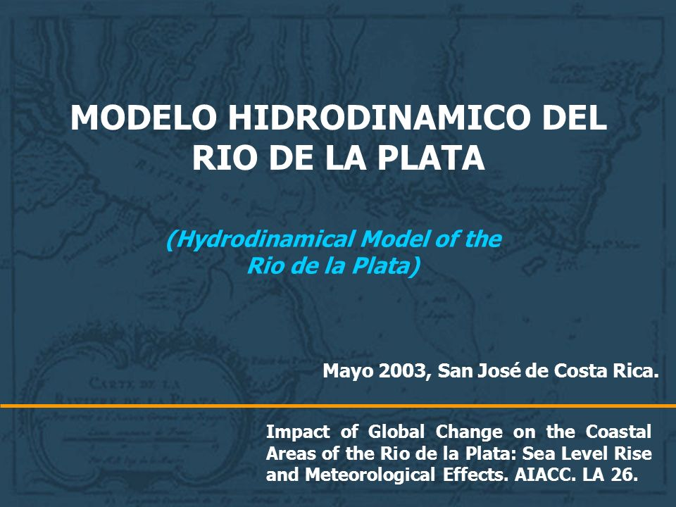 MODELO HIDRODINAMICO DEL RIO DE LA PLATA Impact of Global Change on the Coastal Areas of the Rio de la Plata: Sea Level Rise and Meteorological Effects.
