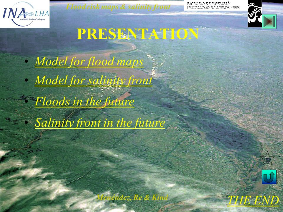 Menéndez, Re & Kind Flood risk maps & salinity front FACULTAD DE INGENIERÍA UNIVERSIDAD DE BUENOS AIRES PRESENTATION Floods in the future Model for salinity front THE END Model for flood maps Salinity front in the future