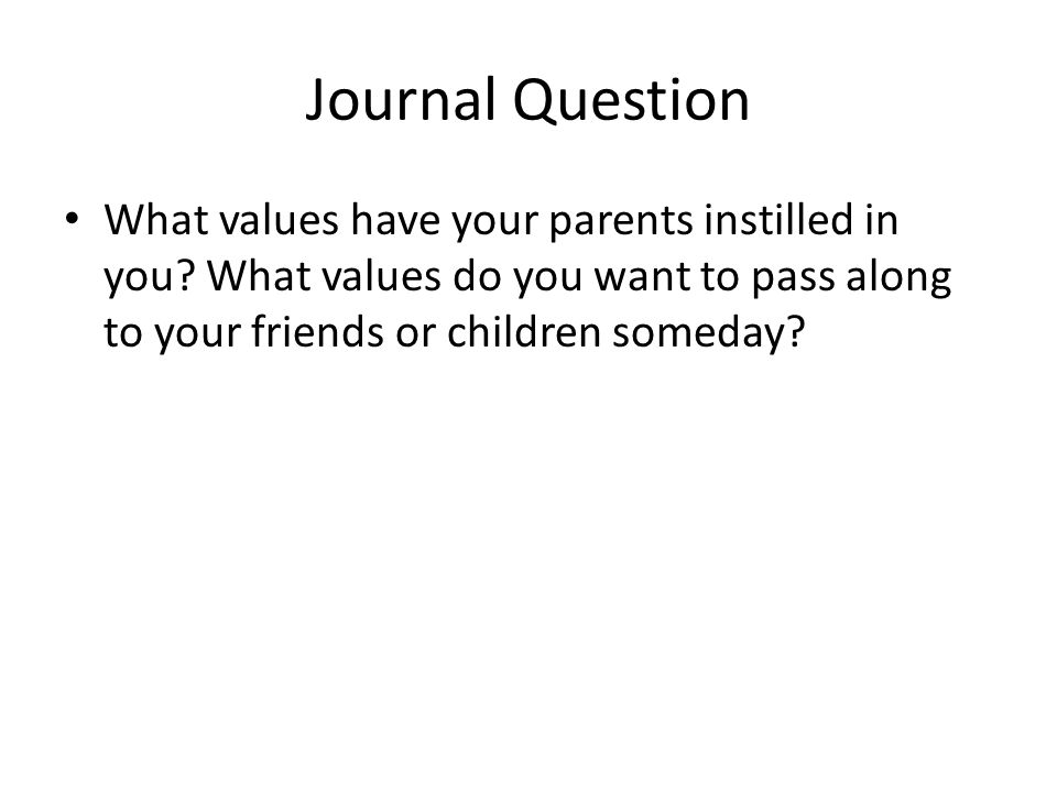 Journal Question What values have your parents instilled in you.