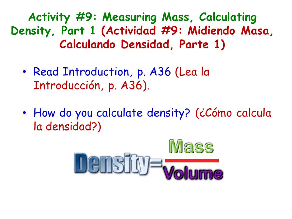 Activity #9: Measuring Mass, Calculating Density, Part 1 (Actividad #9: Midiendo Masa, Calculando Densidad, Parte 1) Read Introduction, p.