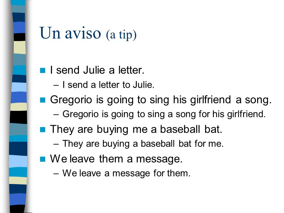 Un aviso (a tip) I send Julie a letter. –I send a letter to Julie.