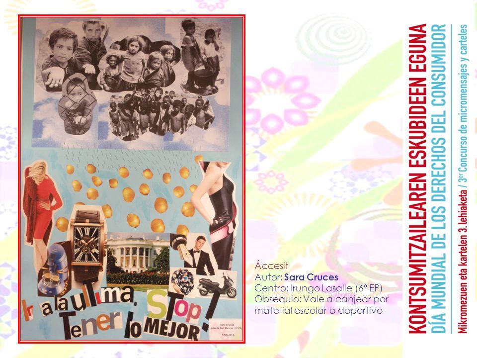 Áccesit Autor: Sara Cruces Centro: Irungo Lasalle (6º EP) Obsequio: Vale a canjear por material escolar o deportivo