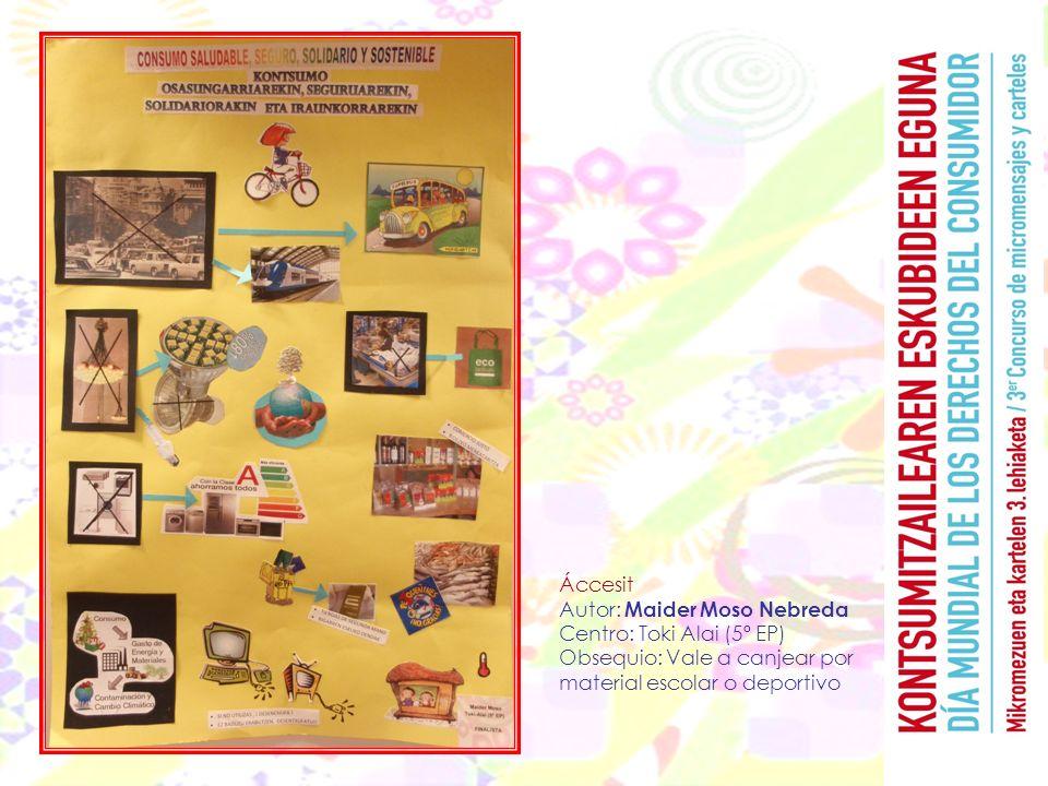 Áccesit Autor: Maider Moso Nebreda Centro: Toki Alai (5º EP) Obsequio: Vale a canjear por material escolar o deportivo