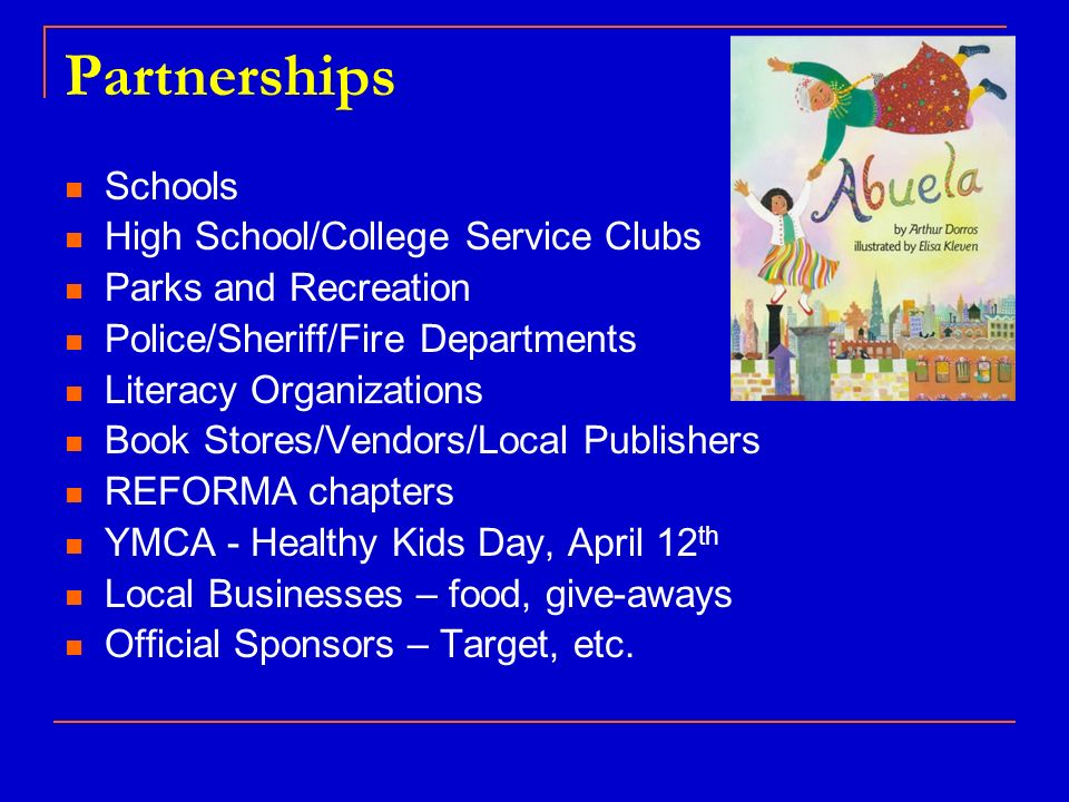 Partnerships Schools High School/College Service Clubs Parks and Recreation Police/Sheriff/Fire Departments Literacy Organizations Book Stores/Vendors