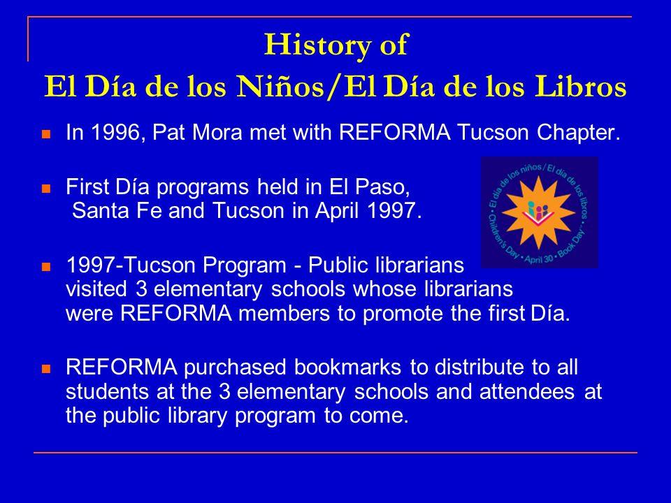 History of El Día de los Niños/El Día de los Libros In 1996, Pat Mora met with REFORMA Tucson Chapter.
