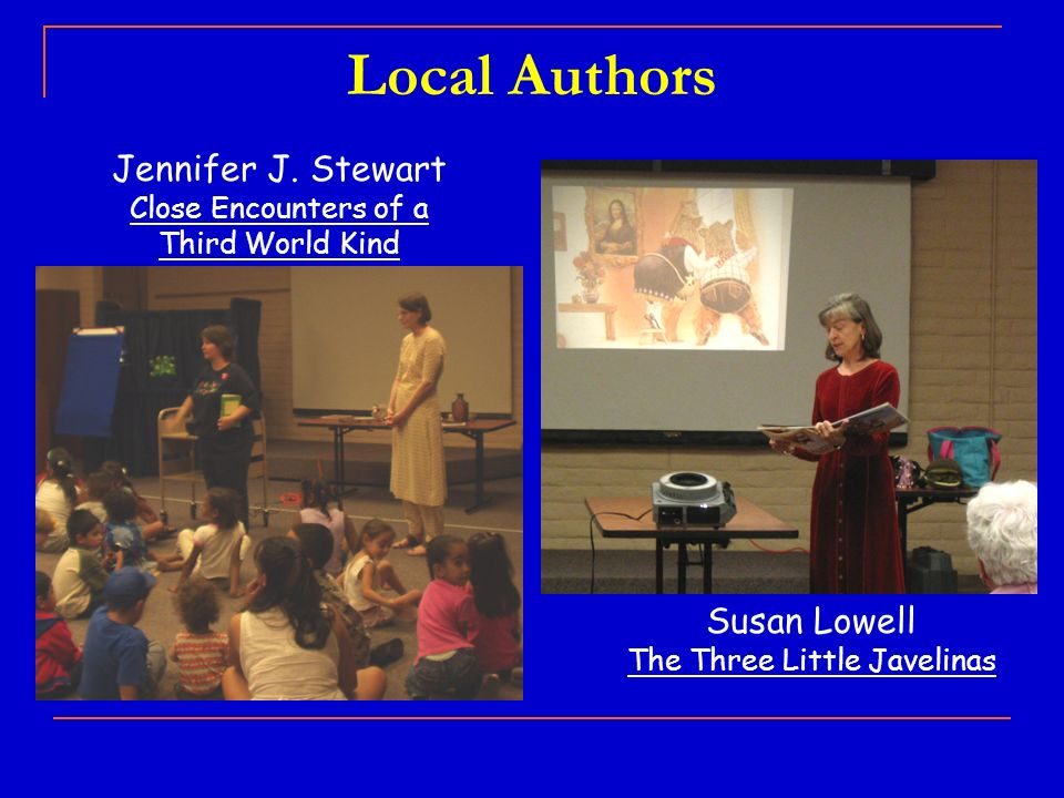 Local Authors Susan Lowell The Three Little Javelinas Jennifer J. Stewart Close Encounters of a Third World Kind