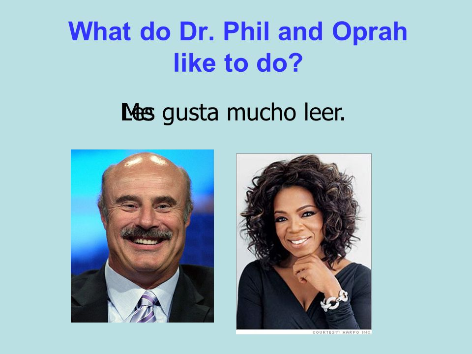 What do Dr. Phil and Oprah like to do? Megusta mucho leer.Les
