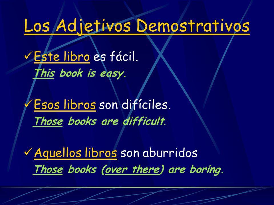 Este libro es fácil. This book is easy. Esos libros son difíciles. Those books are difficult. Aquellos libros son aburridos Those books (over there) a