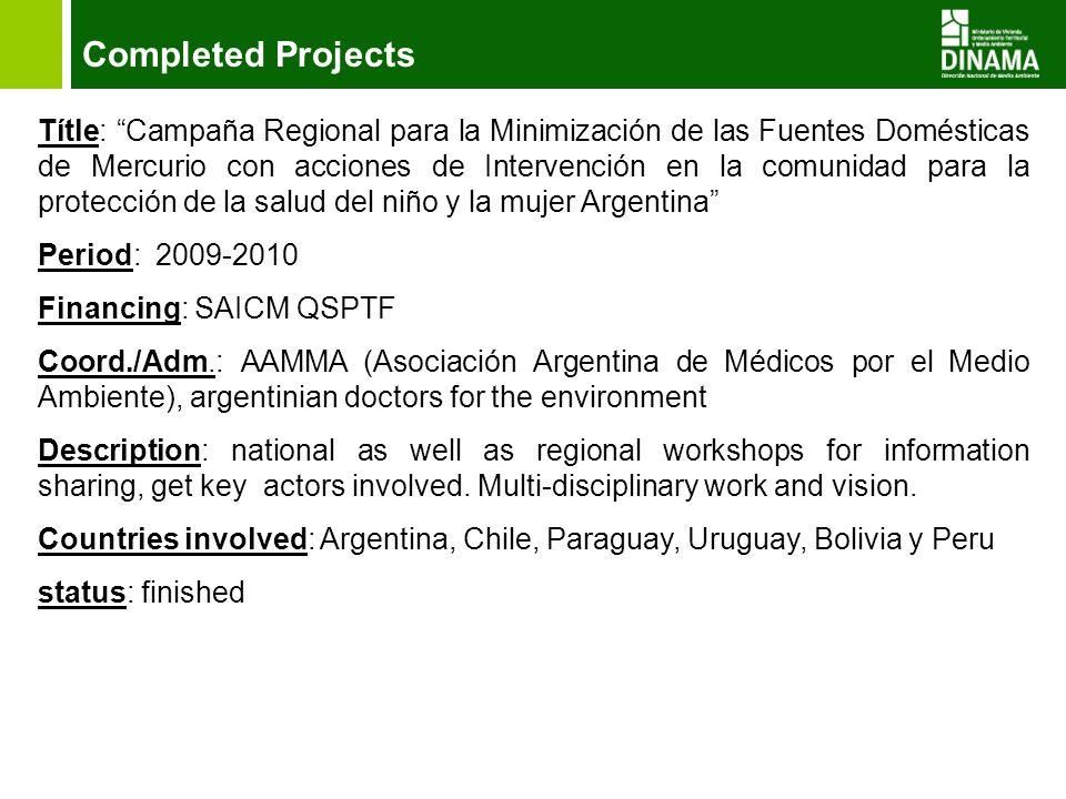 Completed Projects Títle: Campaña Regional para la Minimización de las Fuentes Domésticas de Mercurio con acciones de Intervención en la comunidad par
