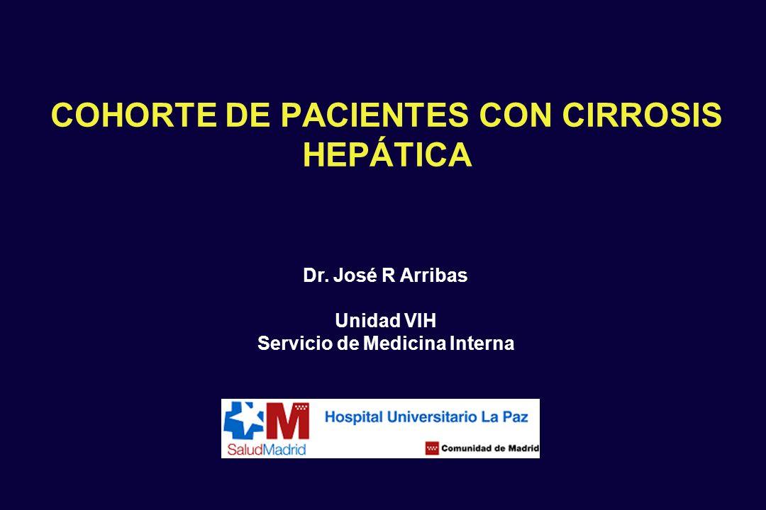 COHORTE DE PACIENTES CON CIRROSIS HEPÁTICA Dr. José R Arribas Unidad VIH Servicio de Medicina Interna
