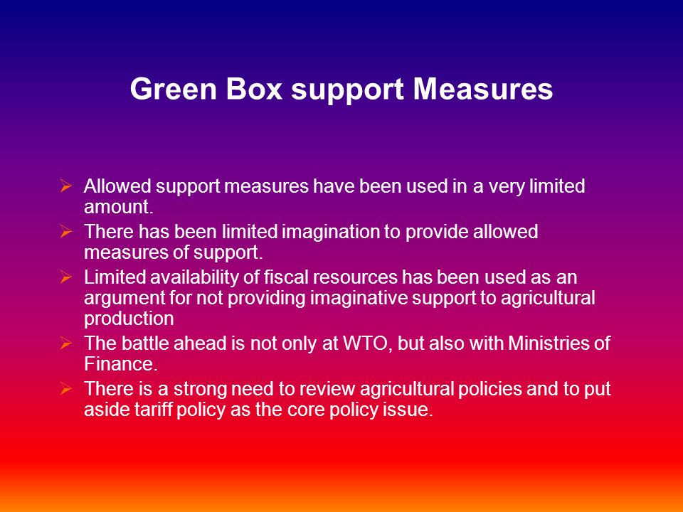 Green Box support Measures Allowed support measures have been used in a very limited amount. There has been limited imagination to provide allowed mea