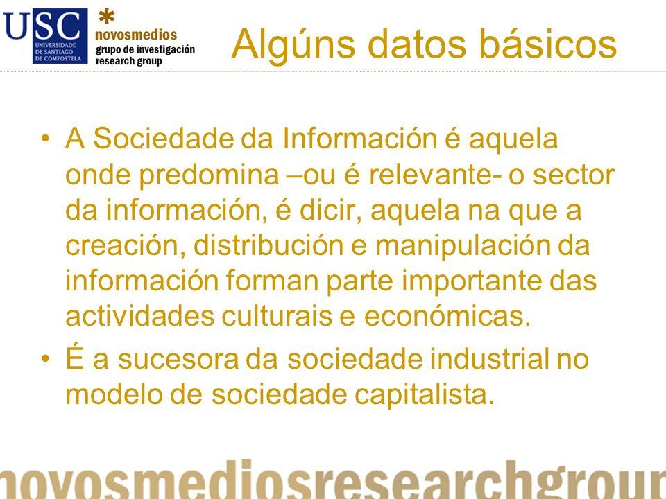 Algúns datos básicos A Sociedade da Información é aquela onde predomina –ou é relevante- o sector da información, é dicir, aquela na que a creación, distribución e manipulación da información forman parte importante das actividades culturais e económicas.