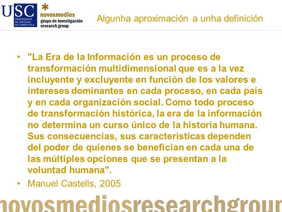 Algunha aproximación a unha definición La Era de la Información es un proceso de transformación multidimensional que es a la vez incluyente y excluyente en función de los valores e intereses dominantes en cada proceso, en cada país y en cada organización social.
