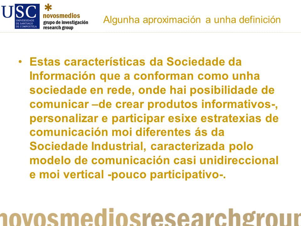 Algunha aproximación a unha definición Estas características da Sociedade da Información que a conforman como unha sociedade en rede, onde hai posibil