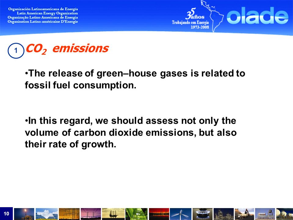 10 CO 2 emissions The release of green–house gases is related to fossil fuel consumption.