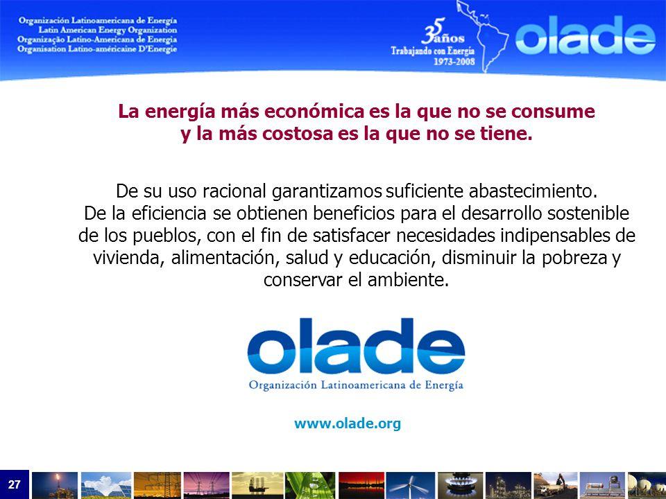 27 www.olade.org La energía más económica es la que no se consume y la más costosa es la que no se tiene. De su uso racional garantizamos suficiente a