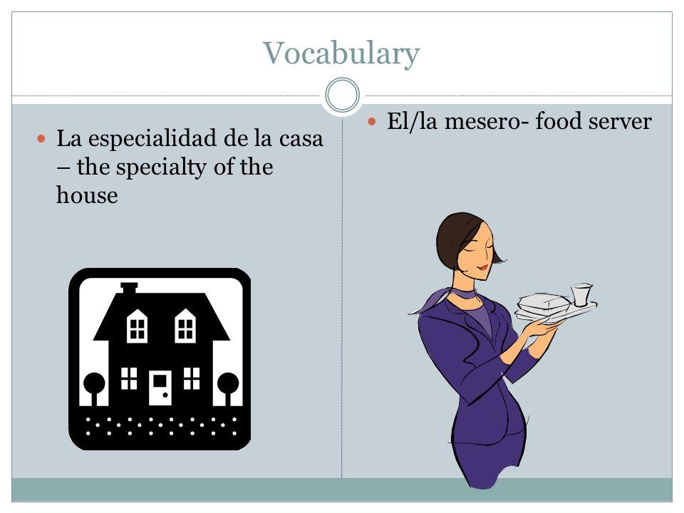Vocabulary La especialidad de la casa – the specialty of the house El/la mesero- food server