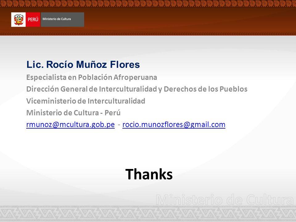 Thanks Lic. Rocío Muñoz Flores Especialista en Población Afroperuana Dirección General de Interculturalidad y Derechos de los Pueblos Viceministerio d