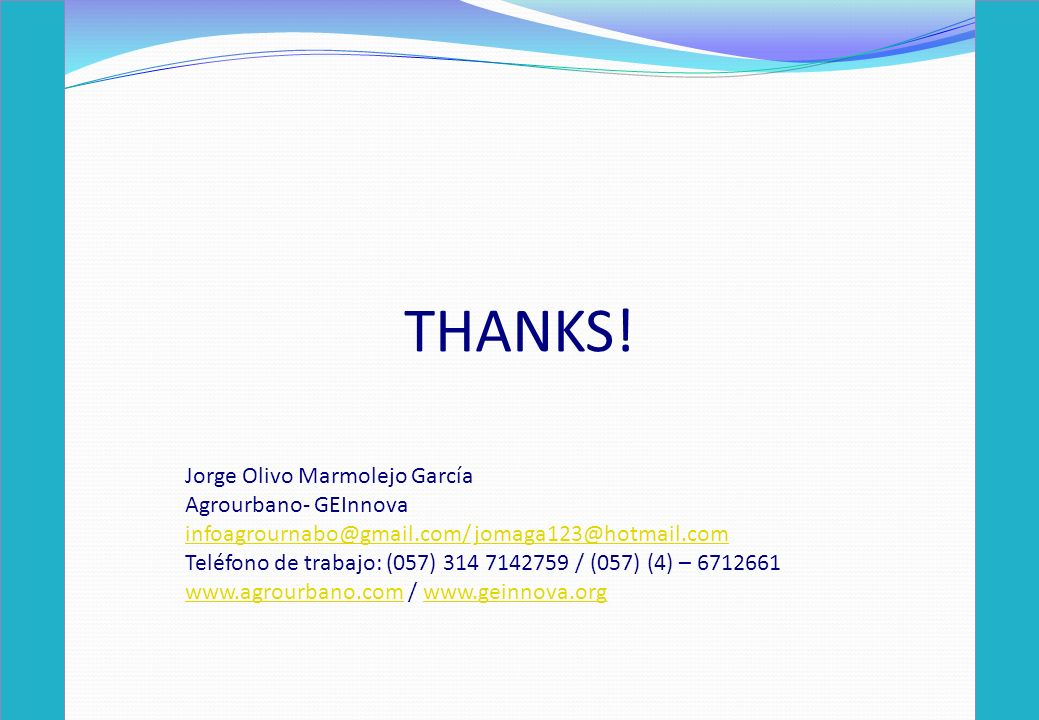 THANKS! Jorge Olivo Marmolejo García Agrourbano- GEInnova infoagrournabo@gmail.com/infoagrournabo@gmail.com/ jomaga123@hotmail.comjomaga123@hotmail.co