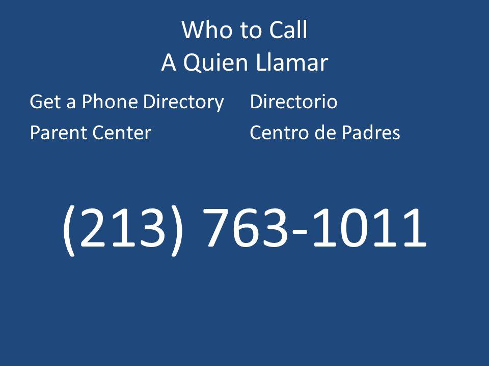 Who to Call A Quien Llamar Get a Phone DirectoryDirectorio Parent CenterCentro de Padres (213) 763-1011
