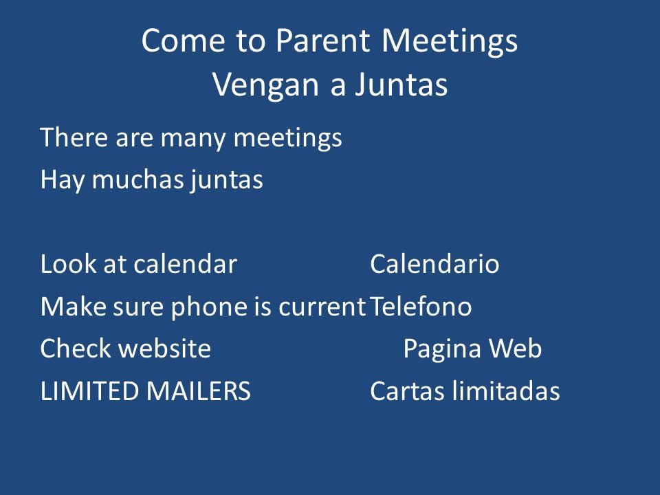 Come to Parent Meetings Vengan a Juntas There are many meetings Hay muchas juntas Look at calendarCalendario Make sure phone is currentTelefono Check