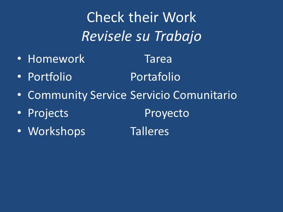 Check their Work Revisele su Trabajo HomeworkTarea PortfolioPortafolio Community ServiceServicio Comunitario ProjectsProyecto WorkshopsTalleres