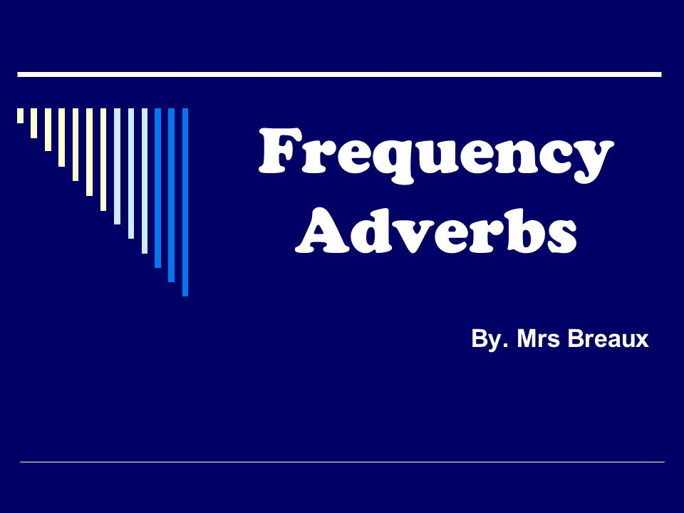 Frequency Adverbs By. Mrs Breaux