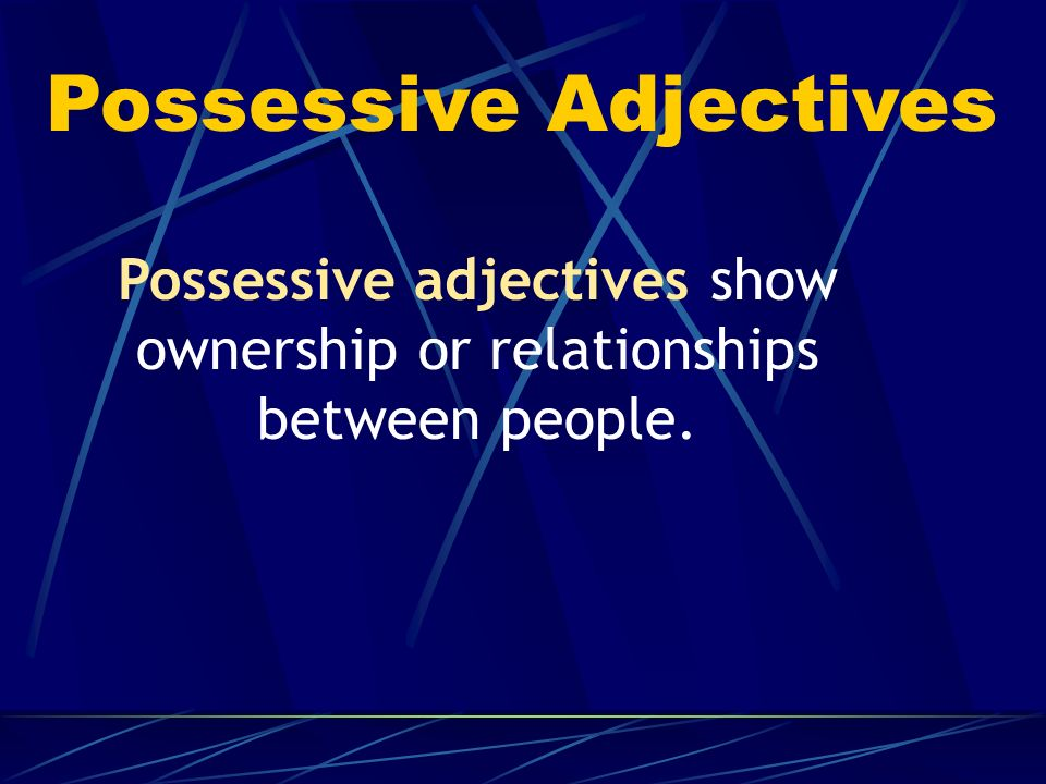 Possessive Adjectives Its like saying my dog your house his notebook