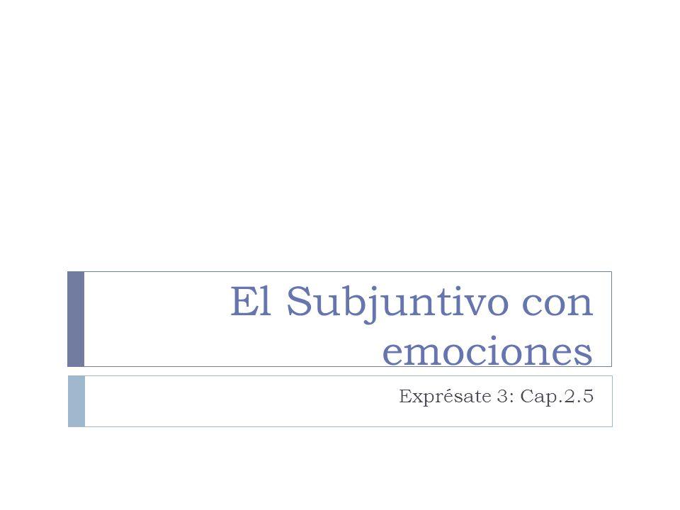 El Subjuntivo con emociones Exprésate 3: Cap.2.5