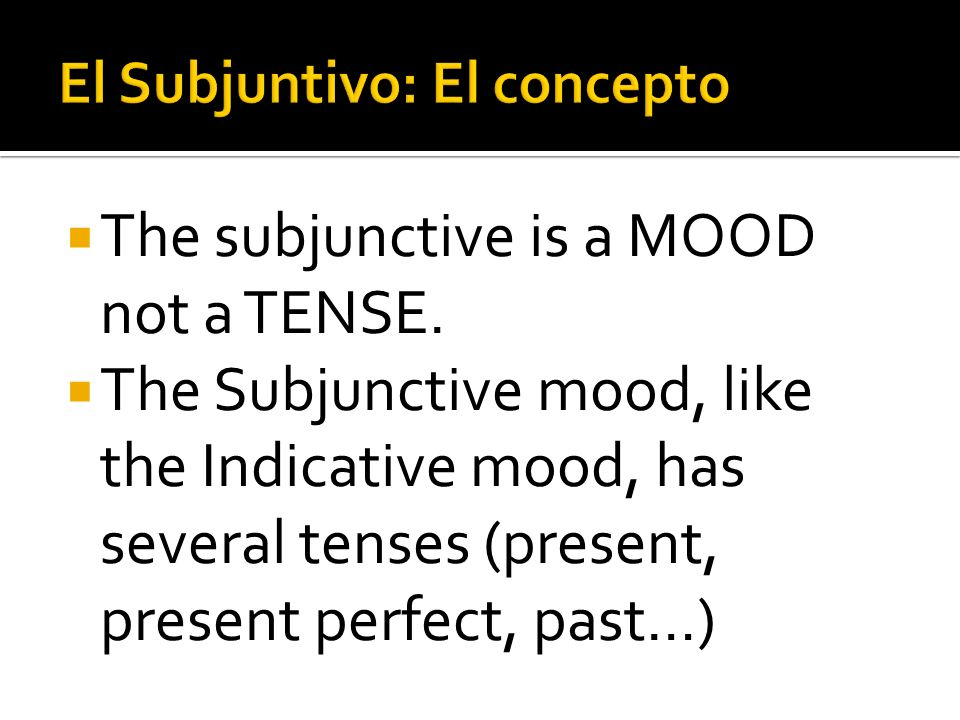 The subjunctive is a MOOD not a TENSE. The Subjunctive mood, like the Indicative mood, has several tenses (present, present perfect, past…)