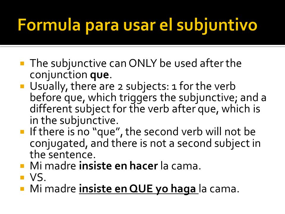 The subjunctive can ONLY be used after the conjunction que. Usually, there are 2 subjects: 1 for the verb before que, which triggers the subjunctive;