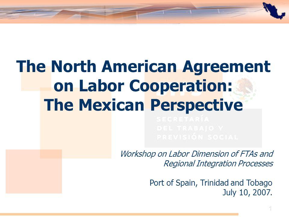 El Acuerdo de Cooperación Laboral de América del Norte: Perspectiva de México 1 The North American Agreement on Labor Cooperation: The Mexican Perspec