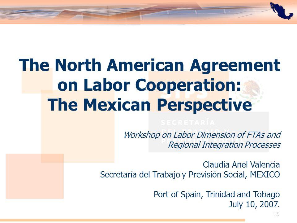 El Acuerdo de Cooperación Laboral de América del Norte: Perspectiva de México 15 The North American Agreement on Labor Cooperation: The Mexican Perspe