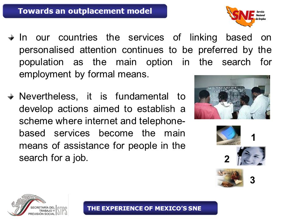In our countries the services of linking based on personalised attention continues to be preferred by the population as the main option in the search for employment by formal means.